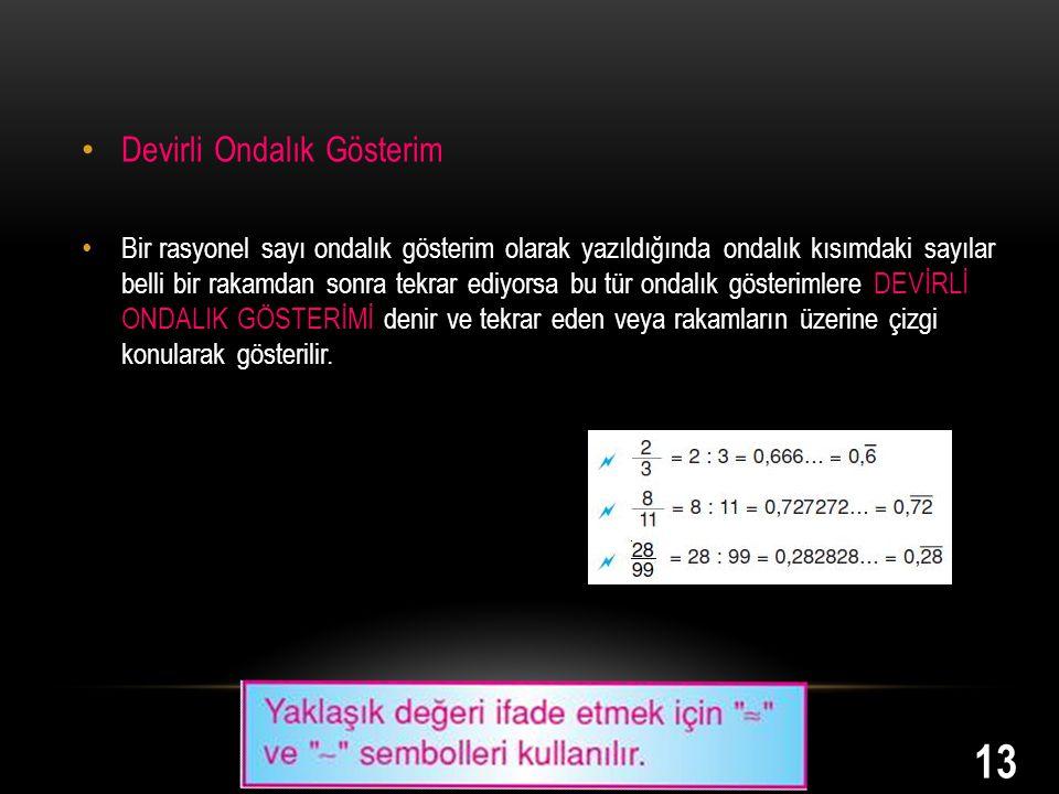 Devirli Ondalık Gösterim Bir rasyonel sayı ondalık gösterim olarak yazıldığında ondalık kısımdaki sayılar belli bir rakamdan sonra tekrar ediyorsa bu