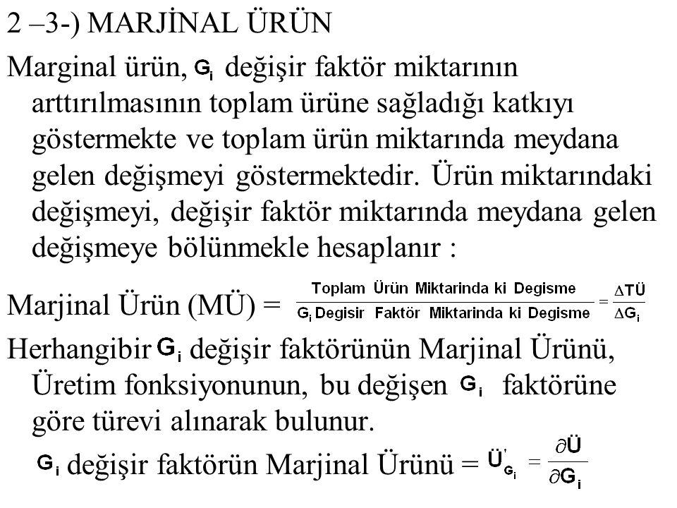 2 –3-) MARJİNAL ÜRÜN Marginal ürün, değişir faktör miktarının arttırılmasının toplam ürüne sağladığı katkıyı göstermekte ve toplam ürün miktarında mey