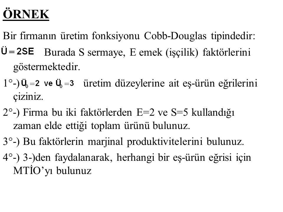 ÖRNEK Bir firmanın üretim fonksiyonu Cobb-Douglas tipindedir: Burada S sermaye, E emek (işçilik) faktörlerini göstermektedir. 1°-) üretim düzeylerine