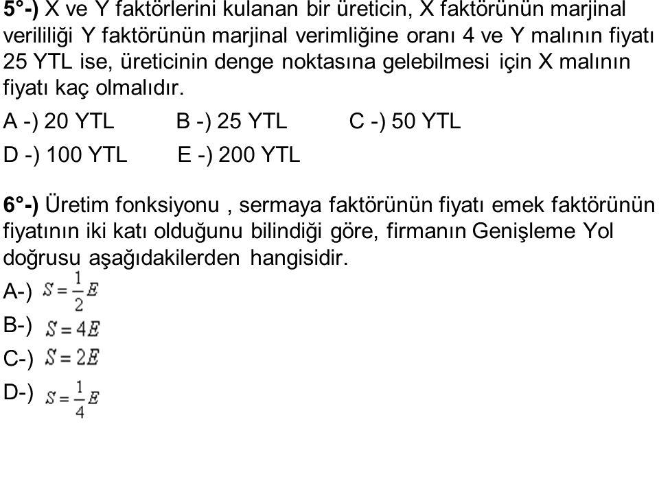 5°-) X ve Y faktörlerini kulanan bir üreticin, X faktörünün marjinal verililiği Y faktörünün marjinal verimliğine oranı 4 ve Y malının fiyatı 25 YTL i