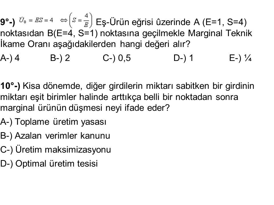 9°-) Eş-Ürün eğrisi ûzerinde A (E=1, S=4) noktasıdan B(E=4, S=1) noktasına geçilmekle Marginal Teknik İkame Oranı aşağıdakilerden hangi değeri alır? A