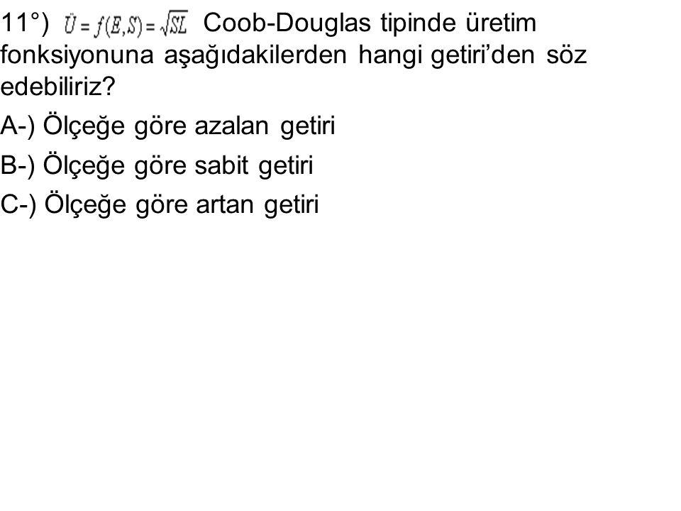 11°) Coob-Douglas tipinde üretim fonksiyonuna aşağıdakilerden hangi getiri'den söz edebiliriz? A-) Ölçeğe göre azalan getiri B-) Ölçeğe göre sabit get
