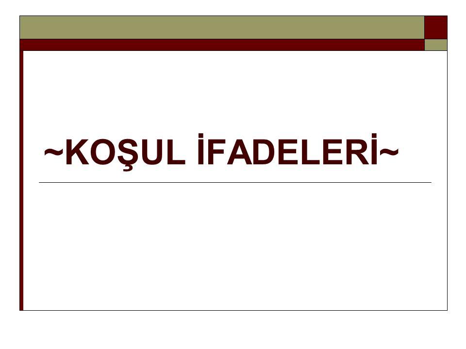 ~KOŞUL İFADELERİ~