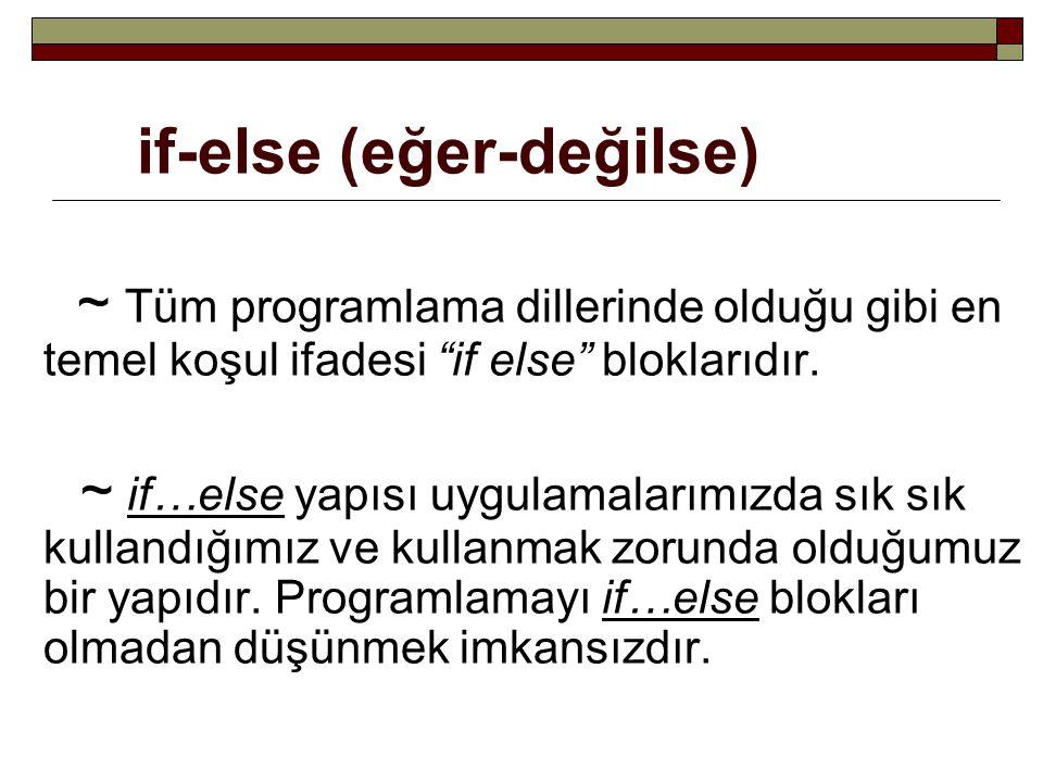 """if-else (eğer-değilse) ~ Tüm programlama dillerinde olduğu gibi en temel koşul ifadesi """"if else"""" bloklarıdır. ~ if…else yapısı uygulamalarımızda sık s"""