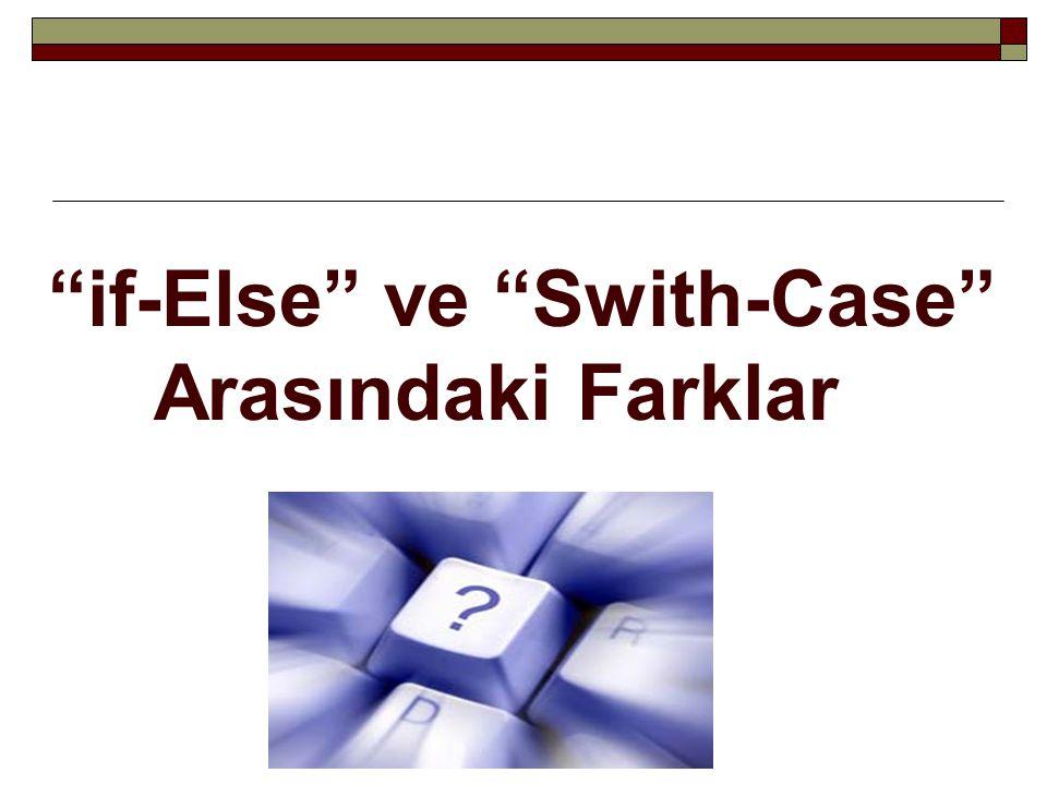 """""""if-Else"""" ve """"Swith-Case"""" Arasındaki Farklar"""