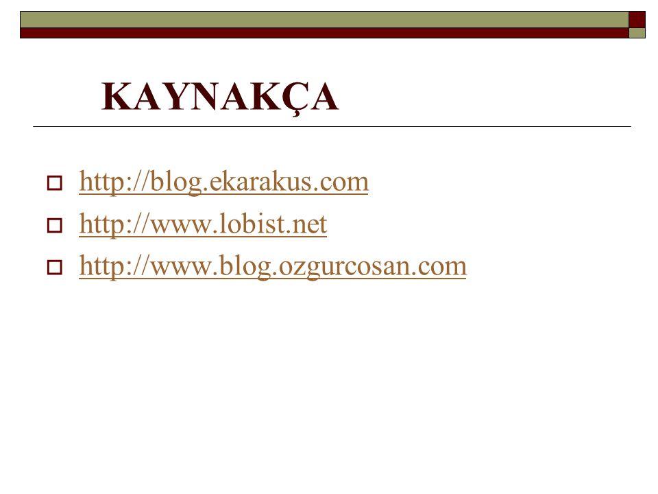KAYNAKÇA  http://blog.ekarakus.com http://blog.ekarakus.com  http://www.lobist.net http://www.lobist.net  http://www.blog.ozgurcosan.com http://www
