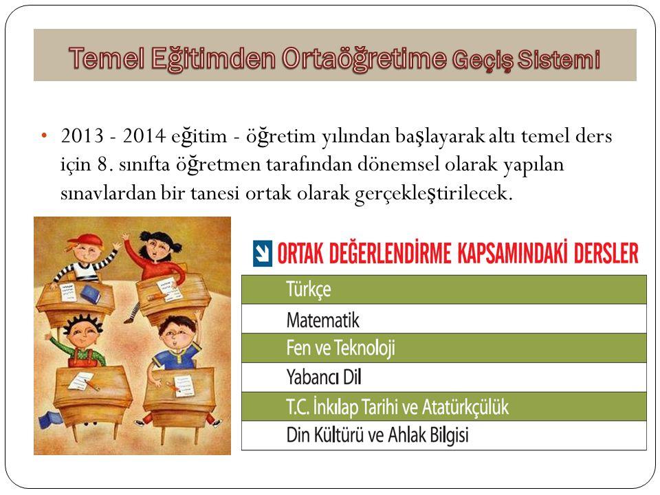 2013 - 2014 e ğ itim - ö ğ retim yılından ba ş layarak altı temel ders için 8. sınıfta ö ğ retmen tarafından dönemsel olarak yapılan sınavlardan bir t