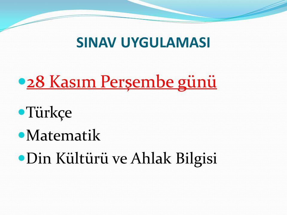 SINAV UYGULAMASI 28 Kasım Perşembe günü Türkçe Matematik Din Kültürü ve Ahlak Bilgisi