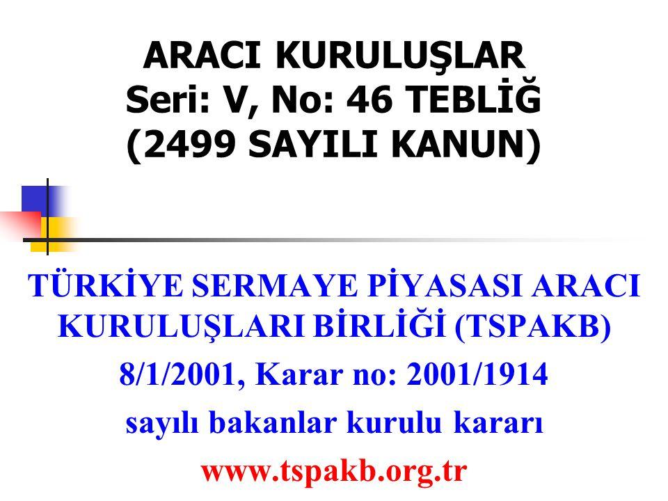 ARACI KURULUŞLAR Seri: V, No: 46 TEBLİĞ (2499 SAYILI KANUN) TÜRKİYE SERMAYE PİYASASI ARACI KURULUŞLARI BİRLİĞİ (TSPAKB) 8/1/2001, Karar no: 2001/1914