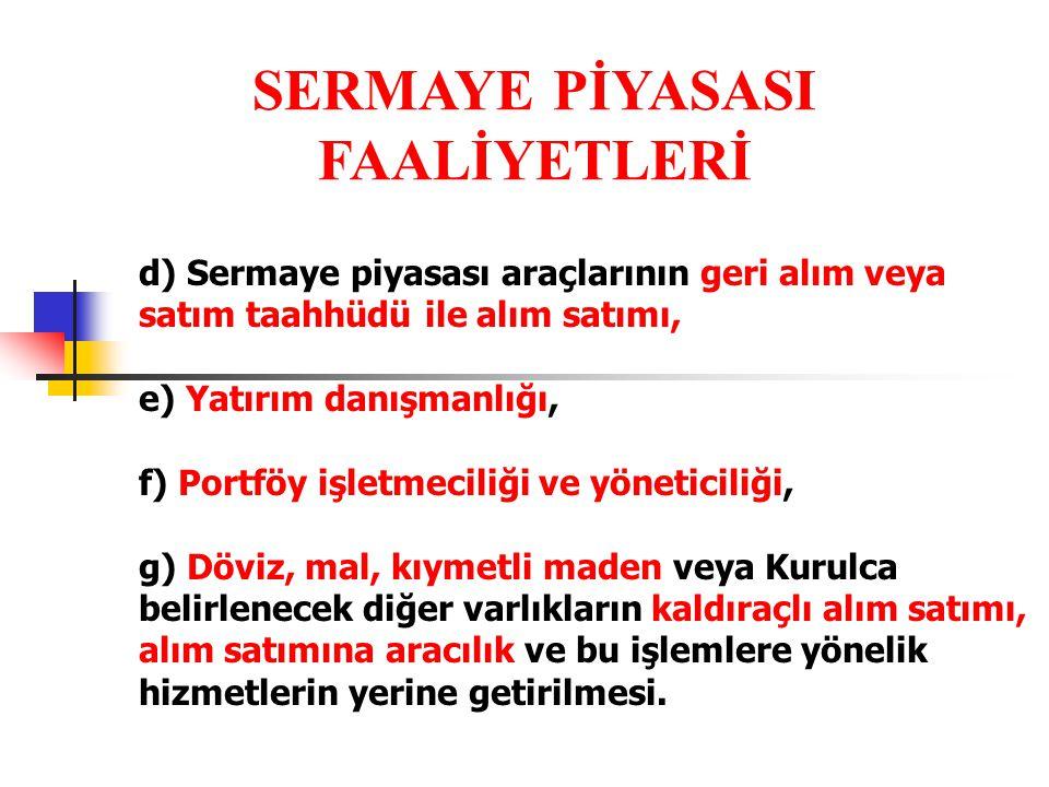 d) Sermaye piyasası araçlarının geri alım veya satım taahhüdü ile alım satımı, e) Yatırım danışmanlığı, f) Portföy işletmeciliği ve yöneticiliği, g) D