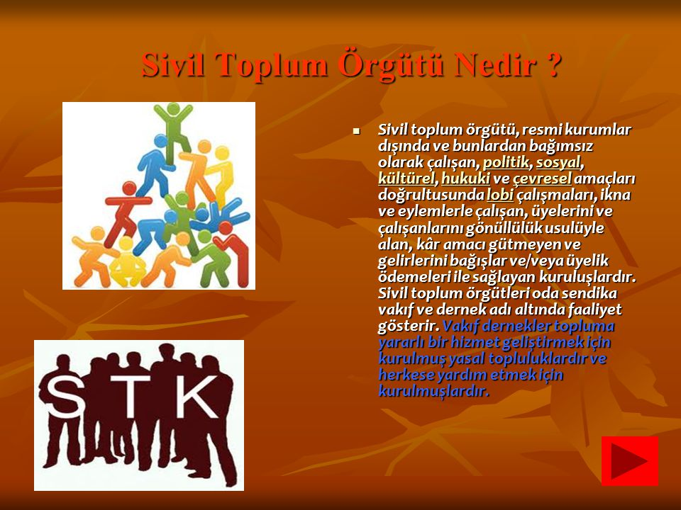 Sivil Toplum Örgütü Nedir ? Sivil toplum örgütü, resmi kurumlar dışında ve bunlardan bağımsız olarak çalışan, politik, sosyal, kültürel, hukuki ve çev
