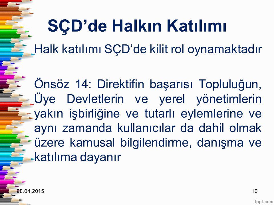 SÇD'de Halkın Katılımı Halk katılımı SÇD'de kilit rol oynamaktadır Önsöz 14: Direktifin başarısı Topluluğun, Üye Devletlerin ve yerel yönetimlerin yak