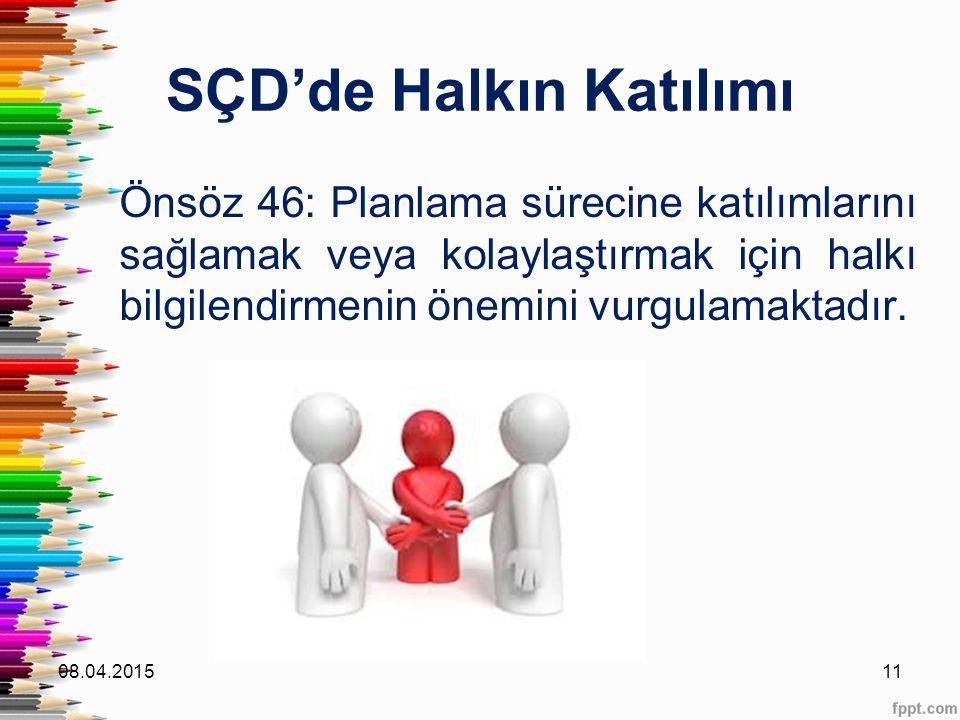 SÇD'de Halkın Katılımı Önsöz 46: Planlama sürecine katılımlarını sağlamak veya kolaylaştırmak için halkı bilgilendirmenin önemini vurgulamaktadır. 08.