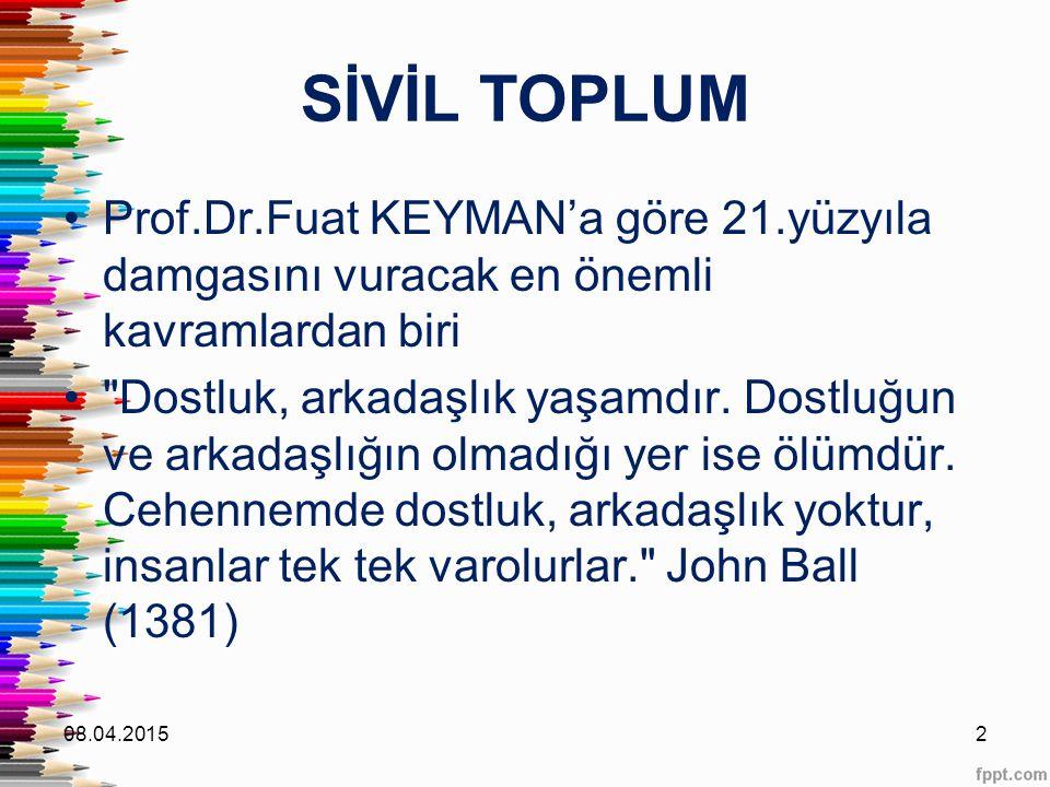 SİVİL TOPLUM Prof.Dr.Fuat KEYMAN'a göre 21.yüzyıla damgasını vuracak en önemli kavramlardan biri