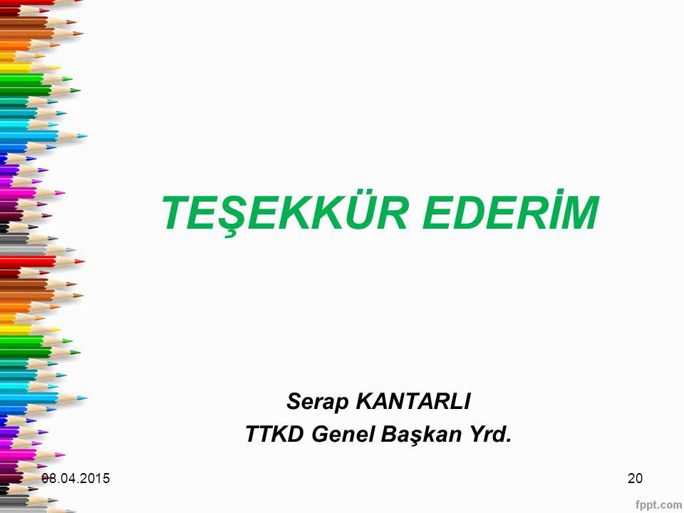 TEŞEKKÜR EDERİM Serap KANTARLI TTKD Genel Başkan Yrd. 08.04.201520