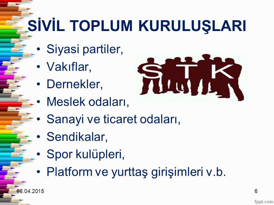 SİVİL TOPLUM KURULUŞLARI Siyasi partiler, Vakıflar, Dernekler, Meslek odaları, Sanayi ve ticaret odaları, Sendikalar, Spor kulüpleri, Platform ve yurt