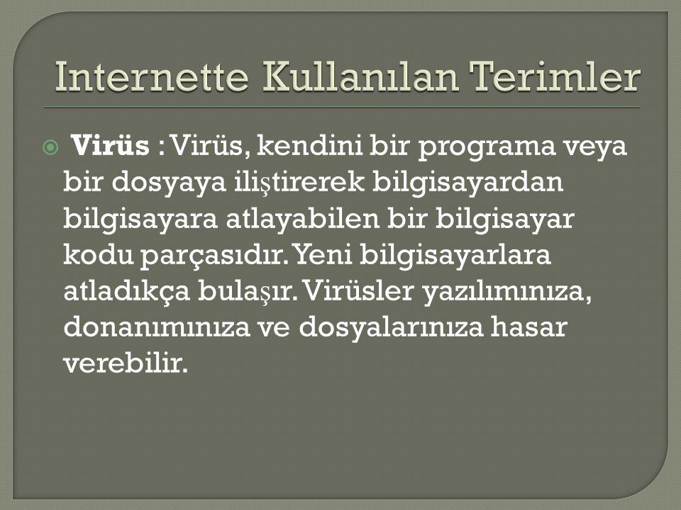  Virüs : Virüs, kendini bir programa veya bir dosyaya ili ş tirerek bilgisayardan bilgisayara atlayabilen bir bilgisayar kodu parçasıdır.