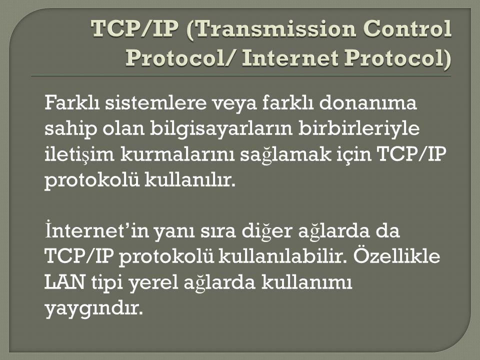 Farklı sistemlere veya farklı donanıma sahip olan bilgisayarların birbirleriyle ileti ş im kurmalarını sa ğ lamak için TCP/IP protokolü kullanılır.