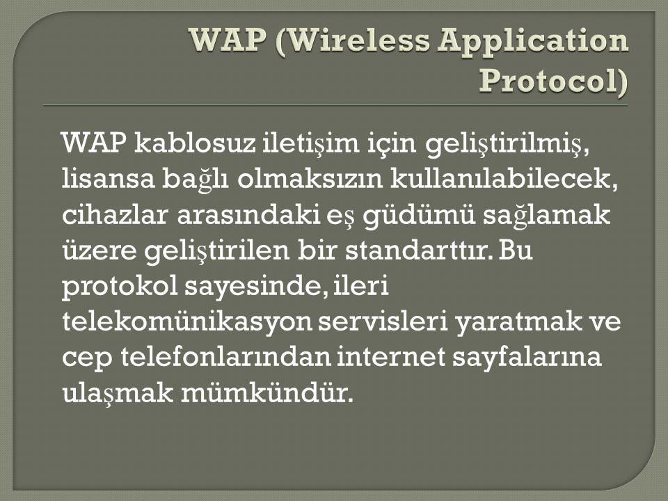 WAP kablosuz ileti ş im için geli ş tirilmi ş, lisansa ba ğ lı olmaksızın kullanılabilecek, cihazlar arasındaki e ş güdümü sa ğ lamak üzere geli ş tirilen bir standarttır.