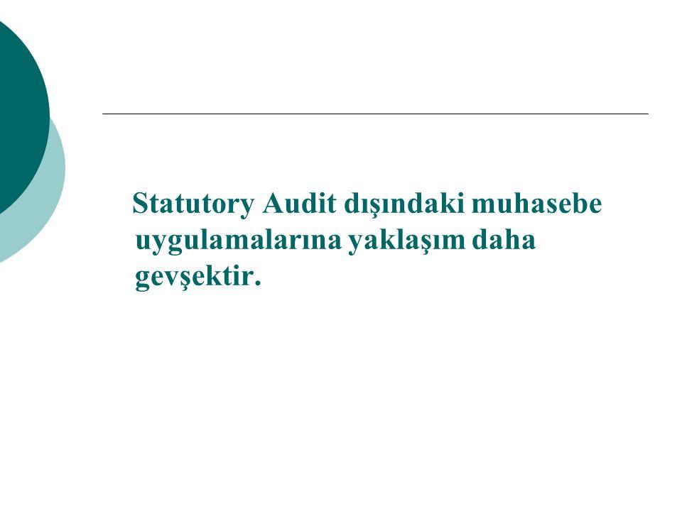 Statutory Audit dışındaki muhasebe uygulamalarına yaklaşım daha gevşektir.