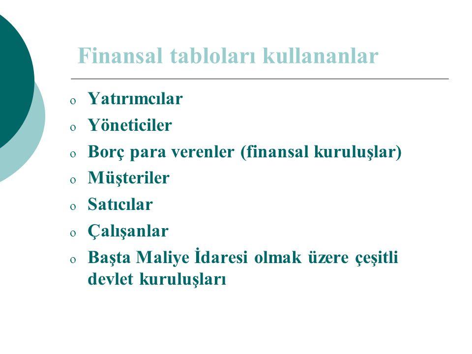 Finansal tabloları kullananlar o Yatırımcılar o Yöneticiler o Borç para verenler (finansal kuruluşlar) o Müşteriler o Satıcılar o Çalışanlar o Başta Maliye İdaresi olmak üzere çeşitli devlet kuruluşları