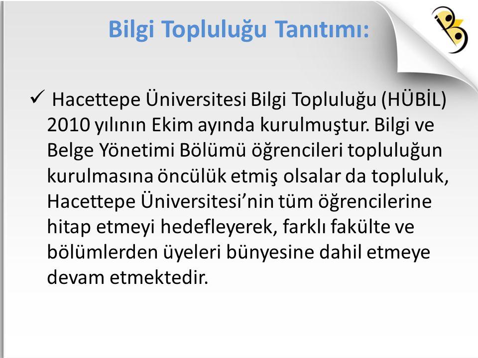 Bilgi Topluluğu Tanıtımı: Hacettepe Üniversitesi Bilgi Topluluğu (HÜBİL) 2010 yılının Ekim ayında kurulmuştur. Bilgi ve Belge Yönetimi Bölümü öğrencil