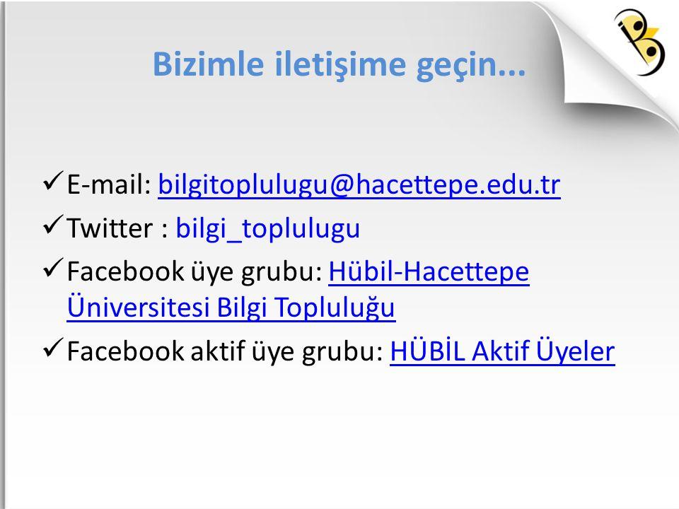 Bizimle iletişime geçin... E-mail: bilgitoplulugu@hacettepe.edu.trbilgitoplulugu@hacettepe.edu.tr Twitter : bilgi_toplulugu Facebook üye grubu: Hübil-