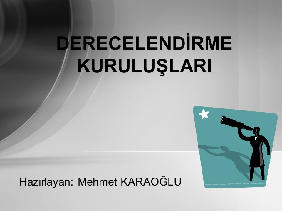 Hazırlayan: Mehmet KARAOĞLU DERECELENDİRME KURULUŞLARI