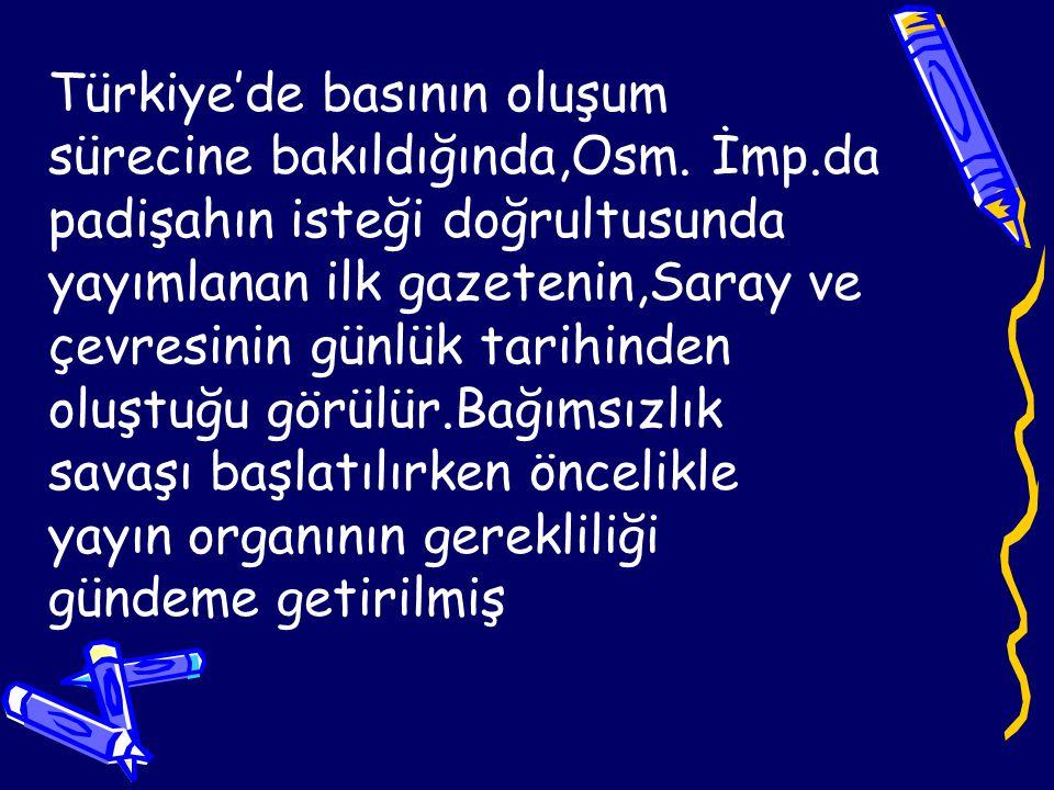 Türkiye'de basının oluşum sürecine bakıldığında,Osm.