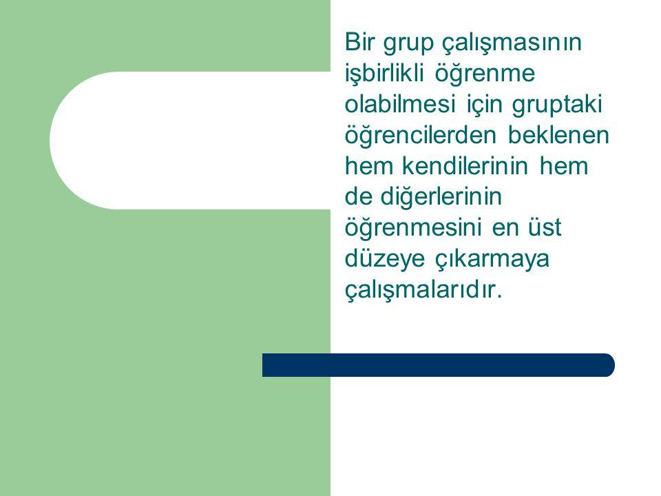 Bir grup çalışmasının işbirlikli öğrenme olabilmesi için gruptaki öğrencilerden beklenen hem kendilerinin hem de diğerlerinin öğrenmesini en üst düzey