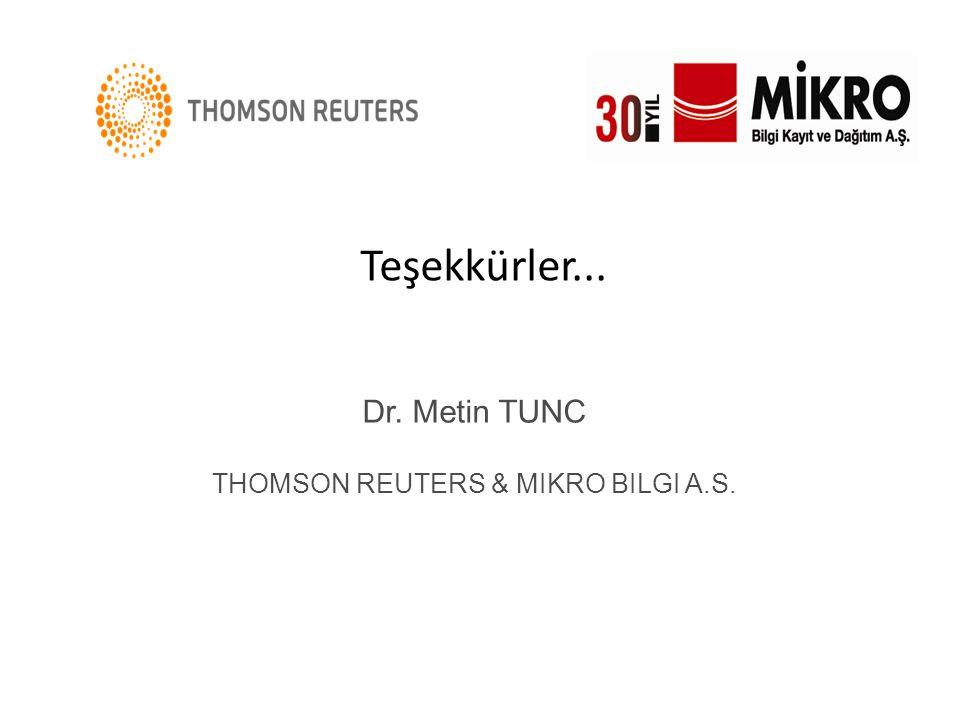 Teşekkürler... Dr. Metin TUNC THOMSON REUTERS & MIKRO BILGI A.S.