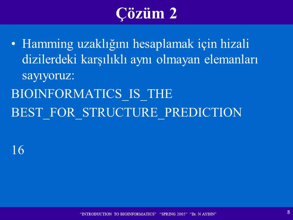 """8 """"INTRODUCTION TO BIOINFORMATICS"""" """"SPRING 2005"""" """"Dr. N AYDIN"""" Çözüm 2 Hamming uzaklığını hesaplamak için hizali dizilerdeki karşılıklı aynı olmayan e"""