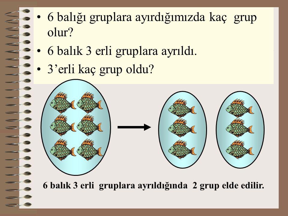 6 balığı gruplara ayırdığımızda kaç grup olur.6 balık 3 erli gruplara ayrıldı.