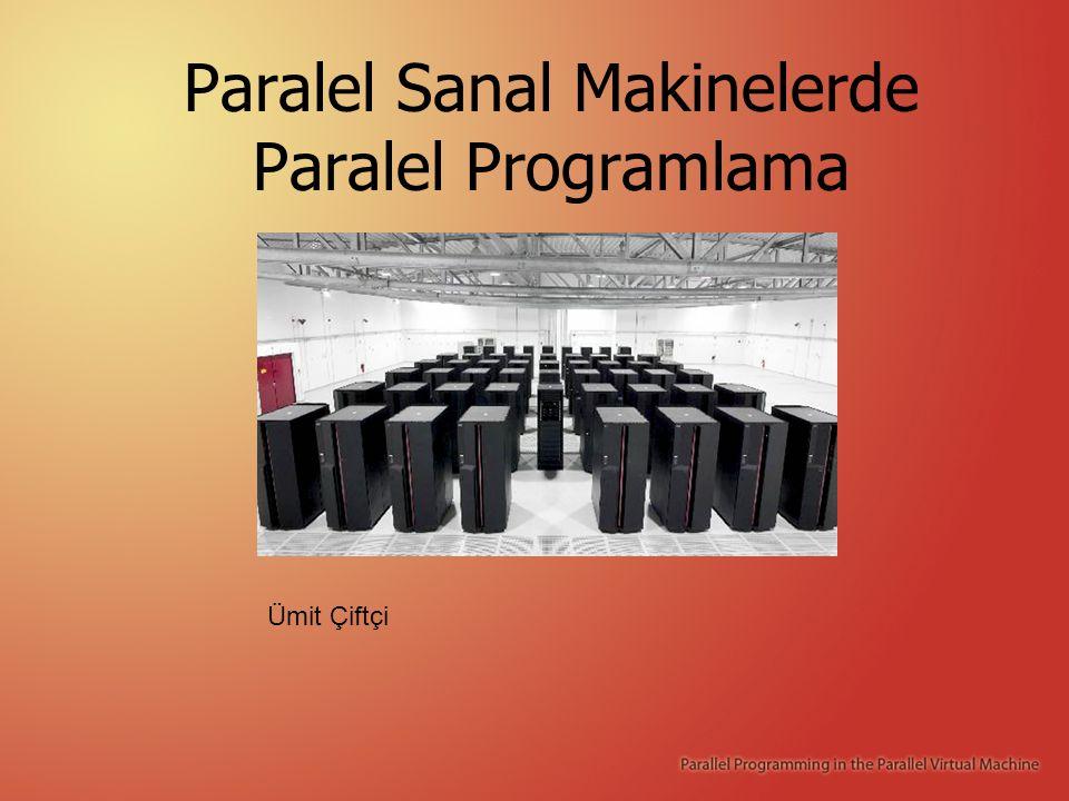 Paralel Sanal Makinelerde Paralel Programlama Ümit Çiftçi