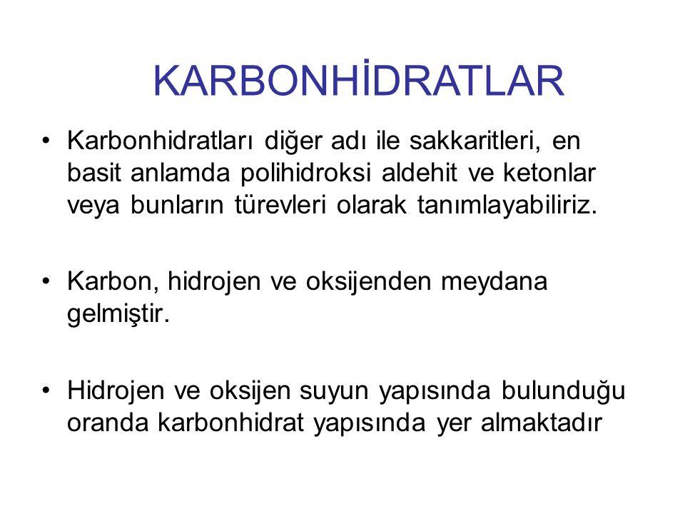 Karbonhidratları diğer adı ile sakkaritleri, en basit anlamda polihidroksi aldehit ve ketonlar veya bunların türevleri olarak tanımlayabiliriz. Karbon