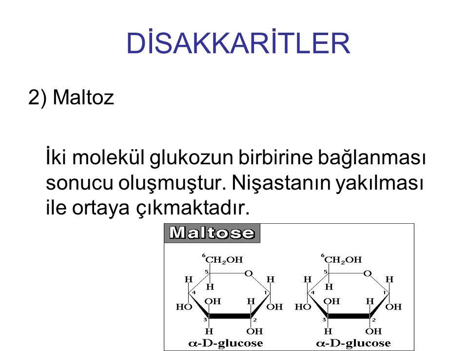 2) Maltoz İki molekül glukozun birbirine bağlanması sonucu oluşmuştur. Nişastanın yakılması ile ortaya çıkmaktadır. DİSAKKARİTLER