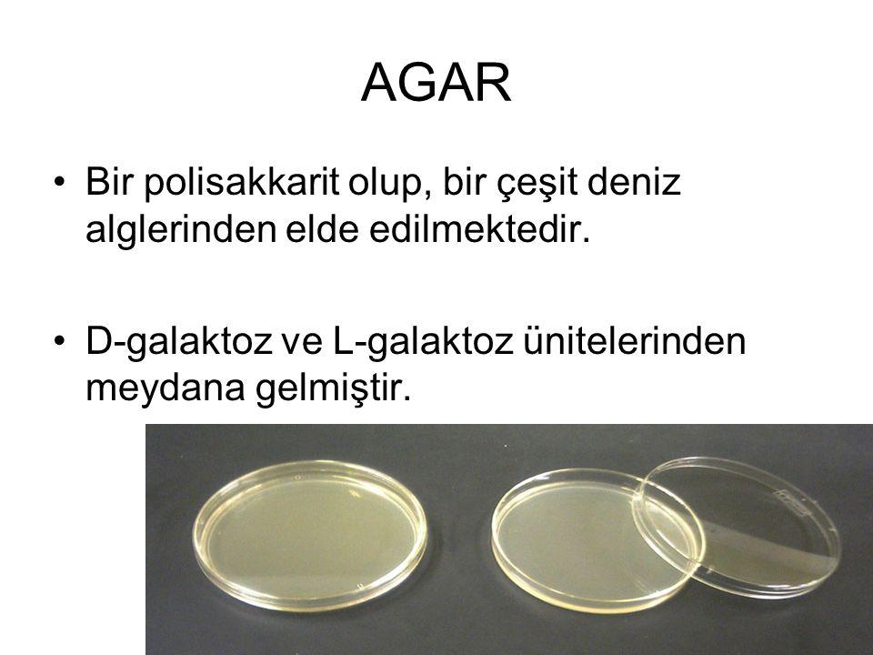 AGAR Bir polisakkarit olup, bir çeşit deniz alglerinden elde edilmektedir. D-galaktoz ve L-galaktoz ünitelerinden meydana gelmiştir.