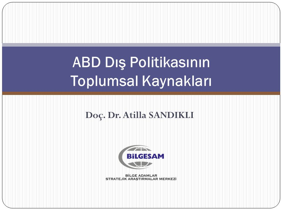 ABD Dış Politikasının Toplumsal Kaynakları Doç. Dr. Atilla SANDIKLI