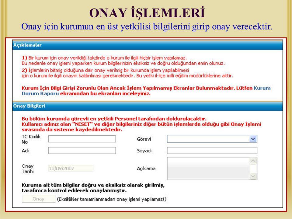 ONAY İŞLEMLERİ Onay için kurumun en üst yetkilisi bilgilerini girip onay verecektir.