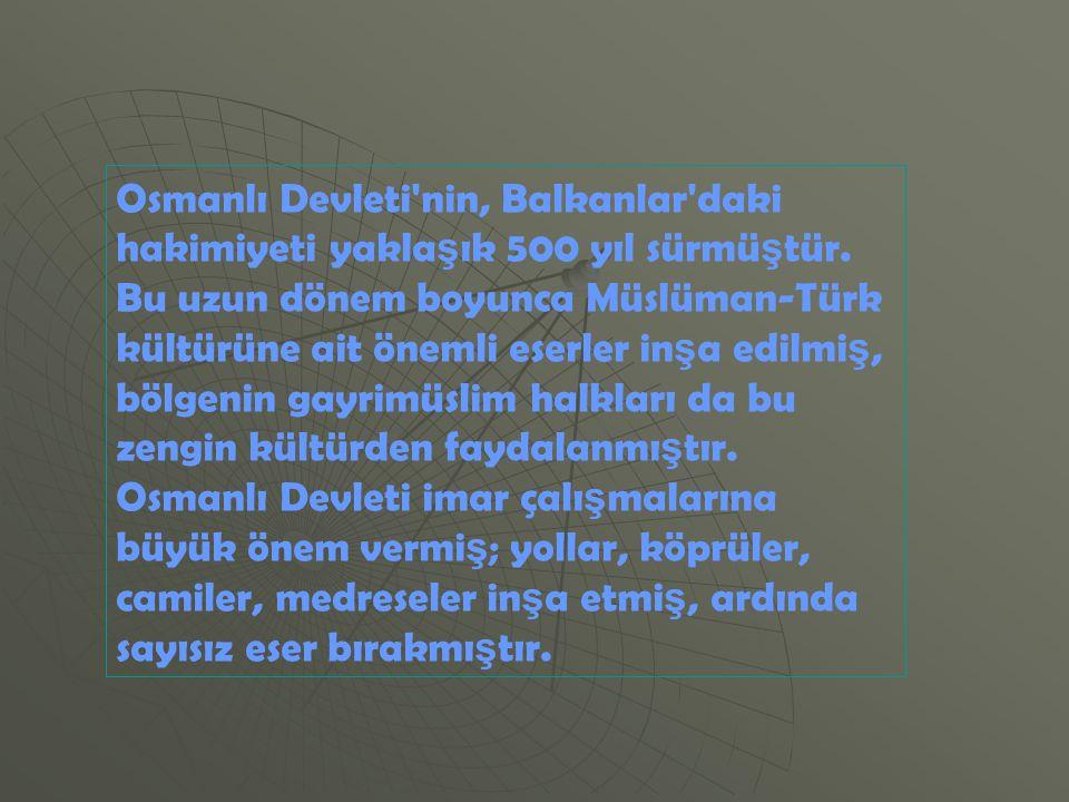  Camiler ve mescitler 4620-2536-1660 adet  Madereseler 142- 4 adet  Mektepler 1500 imiş şimdi hiç yok karma Bulgar okulu3200 adet  Tekkr ve zaviyeler 365 – 174 -72 adet  İmaretler aşevleri 42 – şimdi425 adet  Hamamlar113- 575 adet  Kaplıça Sıçak sular 30-600 adet  Türbeler 27- 17 adet  Vakıflar Osmanlı-1125 adetmiş kalan 401 adet  köy İslam cemiyetleri-2560- şimdi 1275 adet  SAAT Kuleleri 20- 45 adet  Kale ve Surlar 20- 15 adet  Köprülerimiz-44- kalan 28 adet