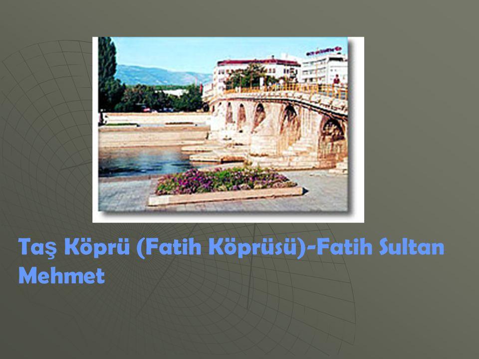 Ta ş Köprü (Fatih Köprüsü)-Fatih Sultan Mehmet