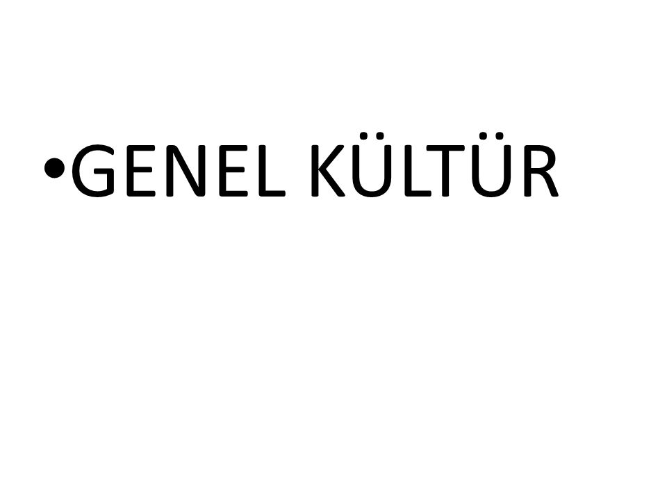 GENEL KÜLTÜR