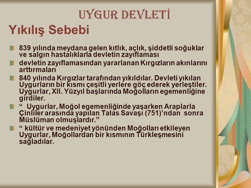 UYGUR DEVLET İ Yıkılış Sebebi 839 yılında meydana gelen kıtlık, açlık, şiddetli soğuklar ve salgın hastalıklarla devletin zayıflaması devletin zayıfla