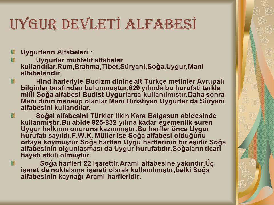 UYGUR DEVLET İ ALFABES İ Uygurların Alfabeleri : Uygurlar muhtelif alfabeler kullandılar.Rum,Brahma,Tibet,Süryani,Soğa,Uygur,Mani alfabeleridir. Hind