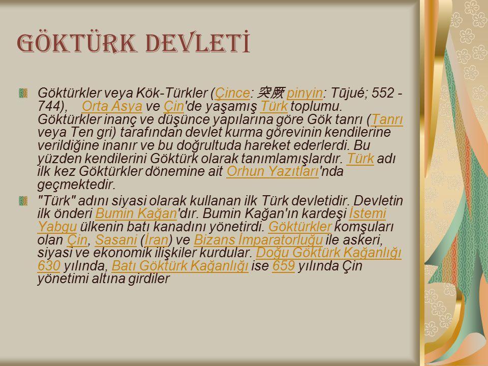 GÖKTÜRK DEVLET İ Göktürkler veya Kök-Türkler (Çince: 突厥 pinyin: Tūjué; 552 - 744), Orta Asya ve Çin'de yaşamış Türk toplumu. Göktürkler inanç ve düşün