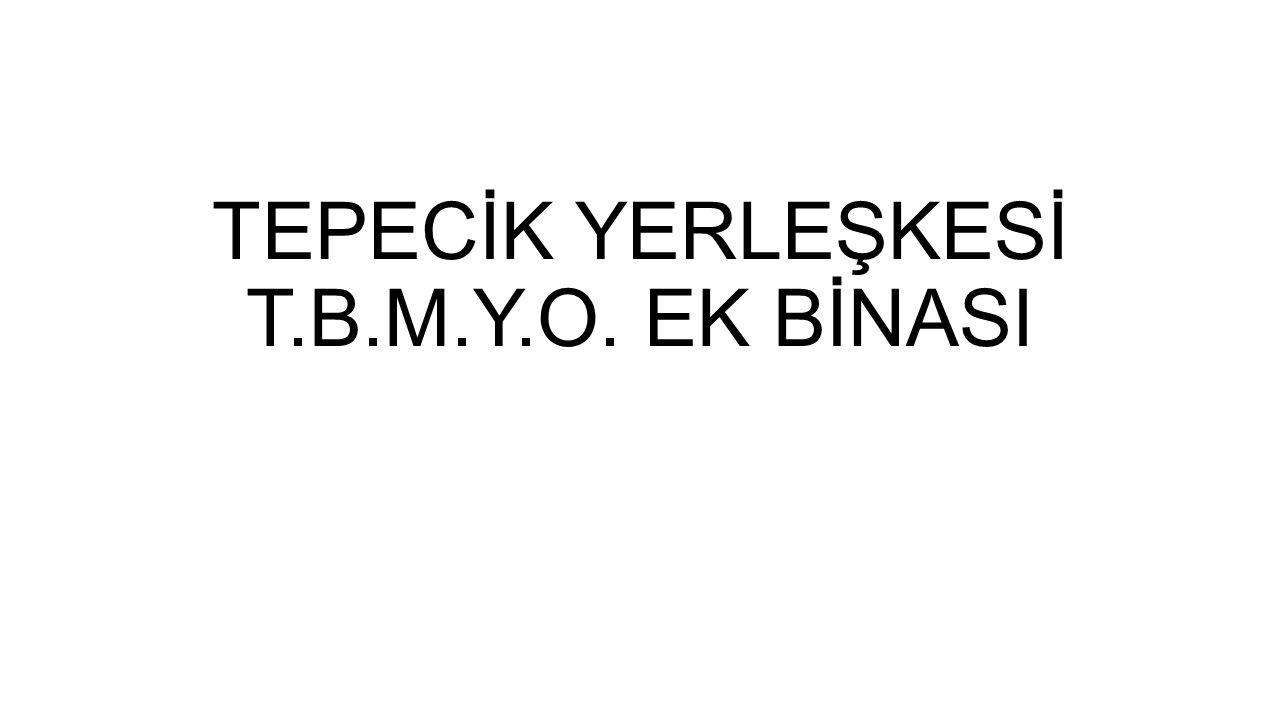 TEPECİK YERLEŞKESİ T.B.M.Y.O. EK BİNASI