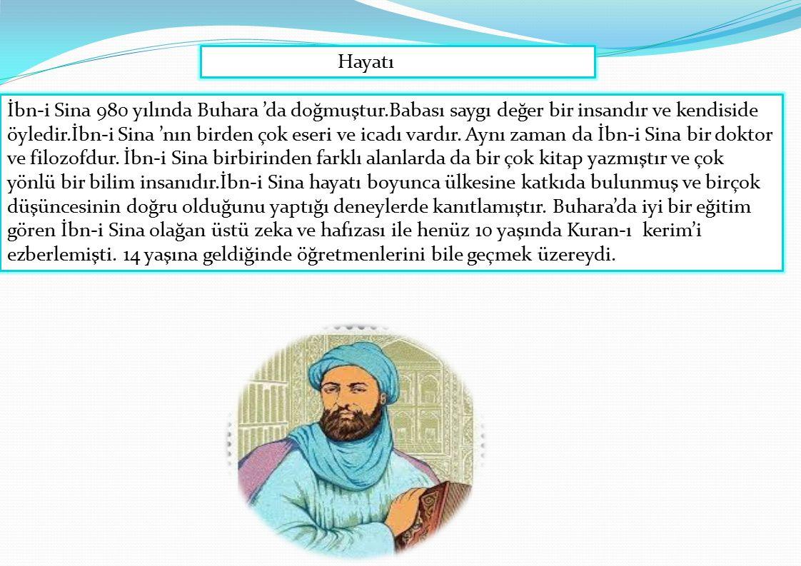 İbn-i Sina 980 yılında Buhara 'da doğmuştur.Babası saygı değer bir insandır ve kendiside öyledir.İbn-i Sina 'nın birden çok eseri ve icadı vardır. Ayn