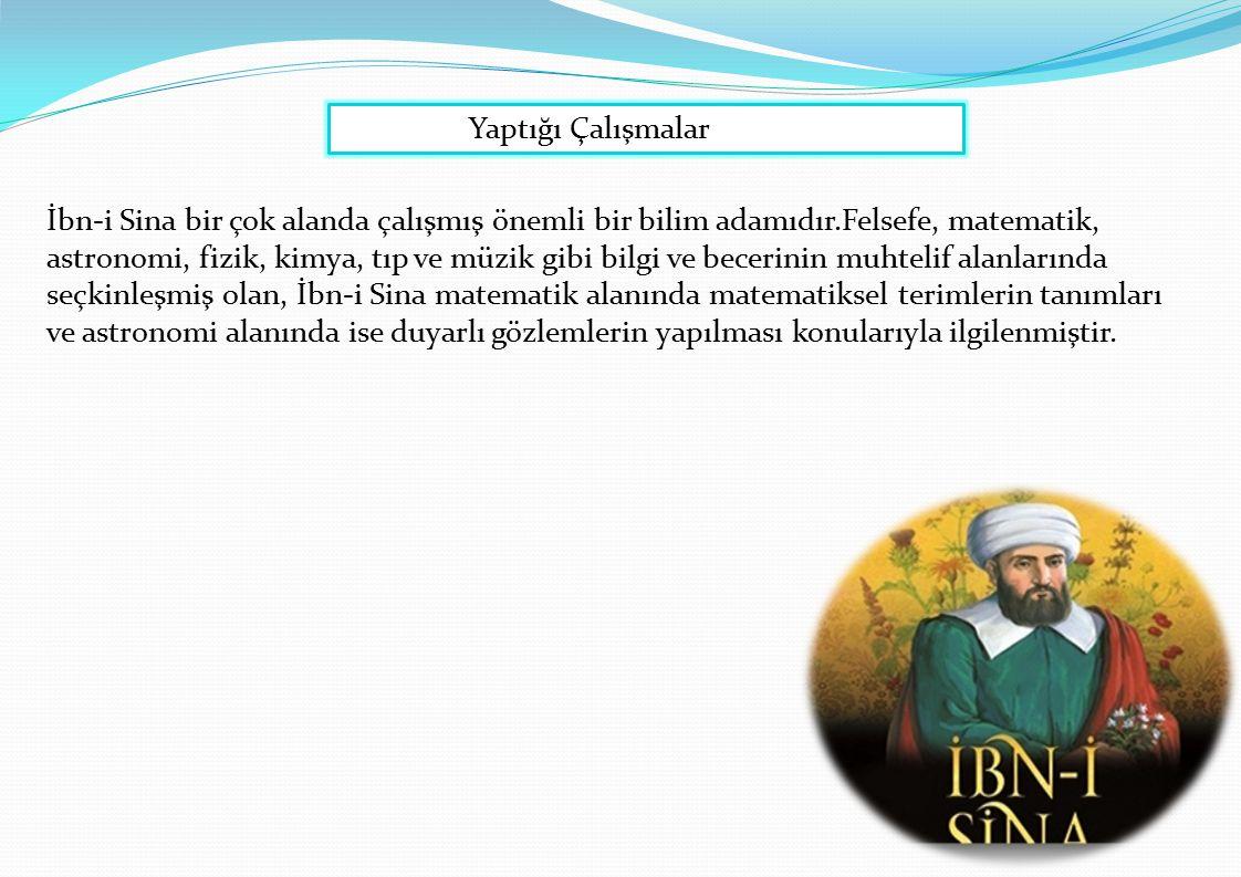 Yaptığı Çalışmalar İbn-i Sina bir çok alanda çalışmış önemli bir bilim adamıdır.Felsefe, matematik, astronomi, fizik, kimya, tıp ve müzik gibi bilgi v