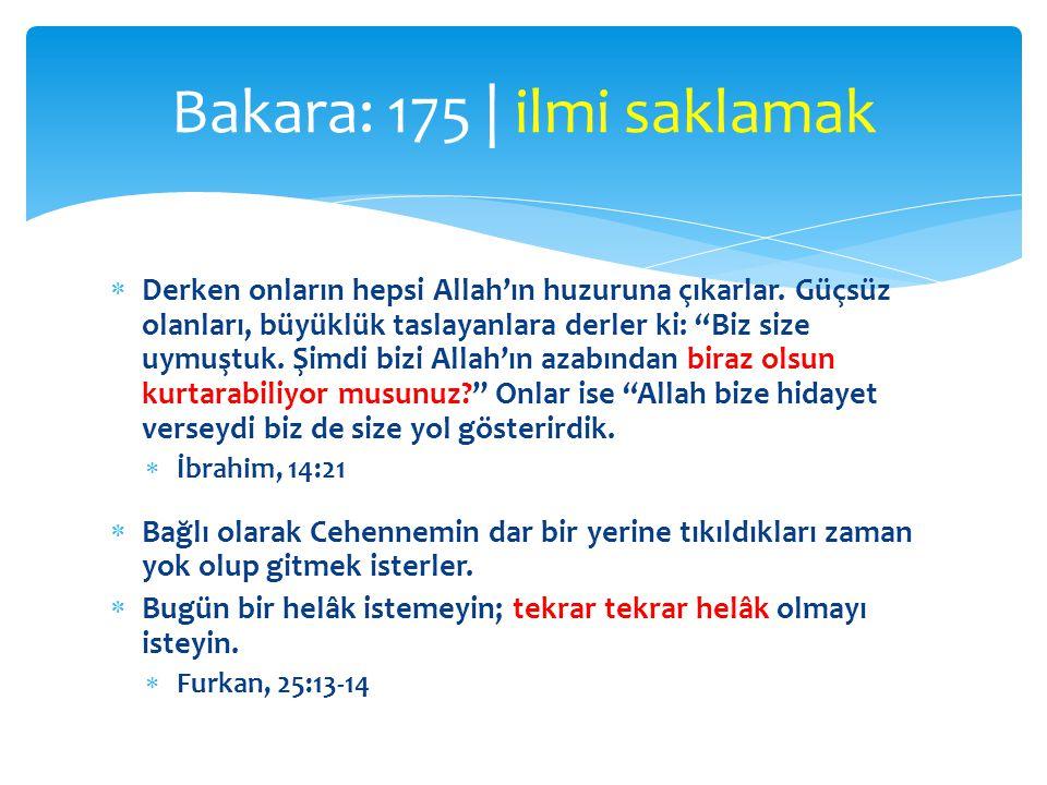 """ Derken onların hepsi Allah'ın huzuruna çıkarlar. Güçsüz olanları, büyüklük taslayanlara derler ki: """"Biz size uymuştuk. Şimdi bizi Allah'ın azabından"""