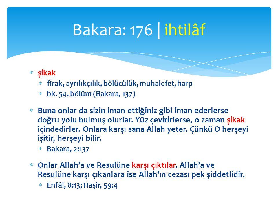  şikak  firak, ayrılıkçılık, bölücülük, muhalefet, harp  bk. 54. bölüm (Bakara, 137)  Buna onlar da sizin iman ettiğiniz gibi iman ederlerse doğru